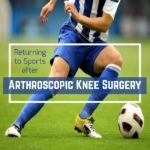 Returning to Sports after Arthroscopic Knee Surgery