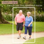 Graceful Aging- Caring for your Joints, Ligaments & Muscles